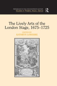 Cover Lively Arts of the London Stage, 1675-1725