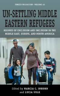 Cover Un-Settling Middle Eastern Refugees