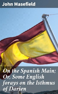 Cover On the Spanish Main; Or, Some English forays on the Isthmus of Darien