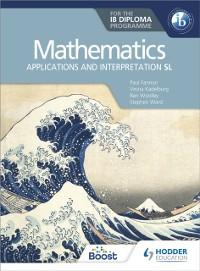 Cover Mathematics for the IB Diploma: Applications and interpretation SL