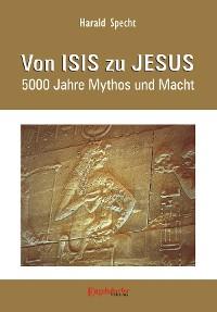 Cover Von ISIS zu JESUS. 5000 Jahre Mythos und Macht