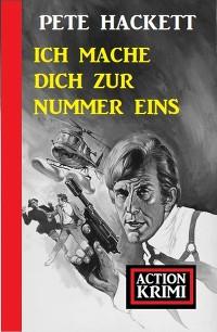 Cover Ich mache dich zur Nummer eins: Action Krimi