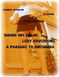 Cover Taking Him Down - Lgbt Adventure - A Passage to Britannia