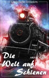 Cover Die Welt auf Schienen (Artur Fürst) - mit den originalen Illustrationen - (Literarische Gedanken Edition)