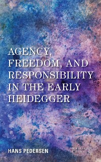 Cover Agency, Freedom, and Responsibility in the Early Heidegger