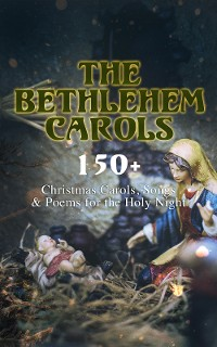Cover The Bethlehem Carols - 150+ Christmas Carols, Songs & Poems for the Holy Night