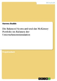 Cover Die Balanced Scorecard und das McKinsey Portfolio im Rahmen der Unternehmenssimulation