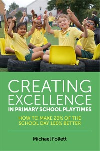Cover Creating Excellence in Primary School Playtimes