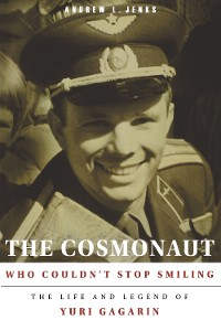 Cover The Cosmonaut Who Couldn't Stop Smiling