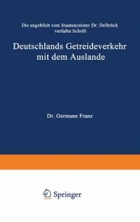 Cover Die angeblich von Staatsminister Dr. Delbruck verfate Schrift Deutschlands Getreideverkehr mit dem Auslande vor dem Forum der Kritik