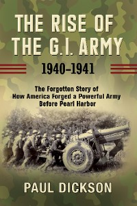 Cover The Rise of the G.I. Army, 1940-1941