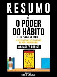 """Cover Resumo De """"O Poder Do Habito (The Power Of Habit): Por Que Fazemos O Que Fazemos Na Vida E Nos Negócios – De Charles Duhigg"""""""