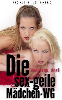 Cover Die sex-geile Mädchen-WG (Gangbang, Anal)