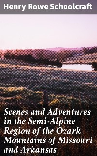 Cover Scenes and Adventures in the Semi-Alpine Region of the Ozark Mountains of Missouri and Arkansas