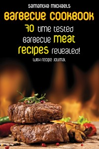 Cover Barbecue Cookbook: 70 Time Tested Barbecue Meat Recipes....Revealed! (With Recipe Journal)
