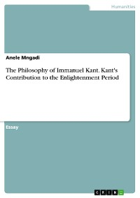 Cover The Philosophy of Immanuel Kant. Kant's Contribution to the Enlightenment Period