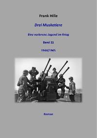 Cover Drei Musketiere - Eine verlorene Jugend im Krieg, Band 21