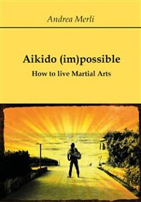 Cover Aikido (im)possible - How to live Martial Arts