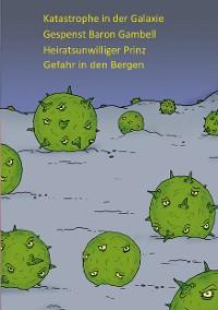 Cover Katastrophe in der Galaxie - Gespenst Baron Gambell - Heiratsunwilliger Prinz - Jugendliche in Bergnot