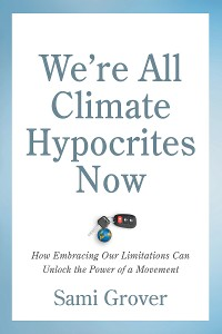 Cover We're All Climate Hypocrites Now