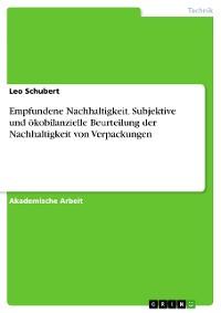 Cover Empfundene Nachhaltigkeit. Subjektive und ökobilanzielle Beurteilung der Nachhaltigkeit von Verpackungen