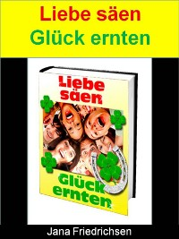Cover Liebe säen – Glück ernten
