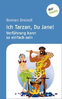 Cover Ich Tarzan, Du Jane! Verführung kann so einfach sein
