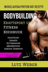 Cover Bodybuilding Kraftsport und Fitness Kochbuch Muskelaufbau Protein Diät Rezepte