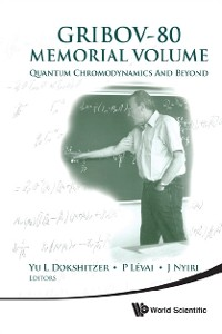 Cover Gribov-80 Memorial Volume: Quantum Chromodynamics And Beyond - Proceedings Of The Memorial Workshop Devoted To The 80th Birthday Of V N Gribov