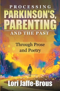 Cover Processing Parkinson's, Parenting and the Past