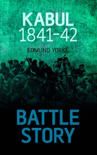 Cover Battle Story: Kabul 1841-42