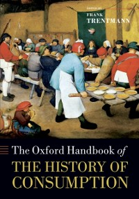 Cover Oxford Handbook of the History of Consumption