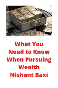 Cover What You Need to Know When Pursuing Wealth
