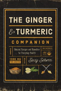Cover The Ginger and Turmeric Companion: Natural Recipes and Remedies for Everyday Health