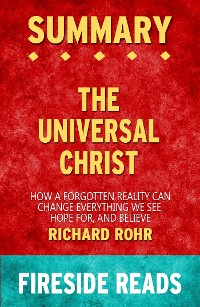 Cover The Universal Christ: How a Forgotten Reality Can Change Everything We See, Hope For, and Believe by Richard Rohr: Summary by Fireside Reads