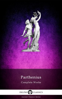 Cover Delphi Complete Works of Parthenius (Illustrated)