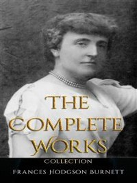 Cover Frances Hodgson Burnett: The Complete Works