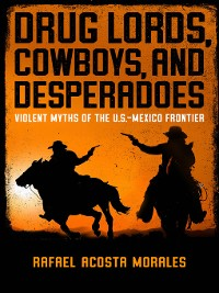 Cover Drug Lords, Cowboys, and Desperadoes