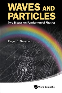 Cover Waves And Particles: Two Essays On Fundamental Physics