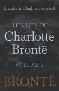 Cover The Life of Charlotte Brontë - Volume 2