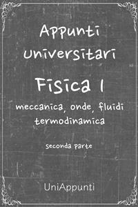 Cover Appunti universitari: Fisica 1 meccanica, onde, fluidi, termodinamica seconda parte