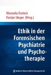 Cover Ethik in der Forensischen Psychiatrie und Psychotherapie