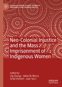 Cover Neo-Colonial Injustice and the Mass Imprisonment of Indigenous Women
