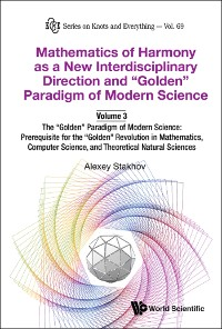 """Cover Mathematics Of Harmony As A New Interdisciplinary Direction And """"Golden"""" Paradigm Of Modern Science-volume 3:the """"Golden"""" Paradigm Of Modern Science: Prerequisite For The """"Golden"""" Revolution In Mathematics,computer Science,and Theoretical Natural Sciences"""