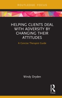 Cover Helping Clients Deal with Adversity by Changing their Attitudes