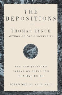 Cover The Depositions: New and Selected Essays on Being and Ceasing to Be