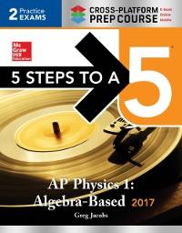 Cover 5 Steps to a 5 AP Physics 1 2017, Cross-Platform Prep Course (e-book)