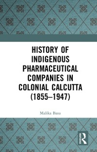 Cover History of Indigenous Pharmaceutical Companies in Colonial Calcutta (1855-1947)