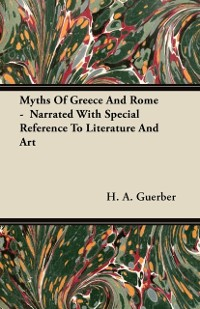 Cover Myths Of Greece And Rome -  Narrated With Special Reference To Literature And Art