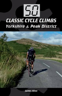 Cover 50 Classic Cycle Climbs: Yorkshire & Peak District (Enhanced Edition)